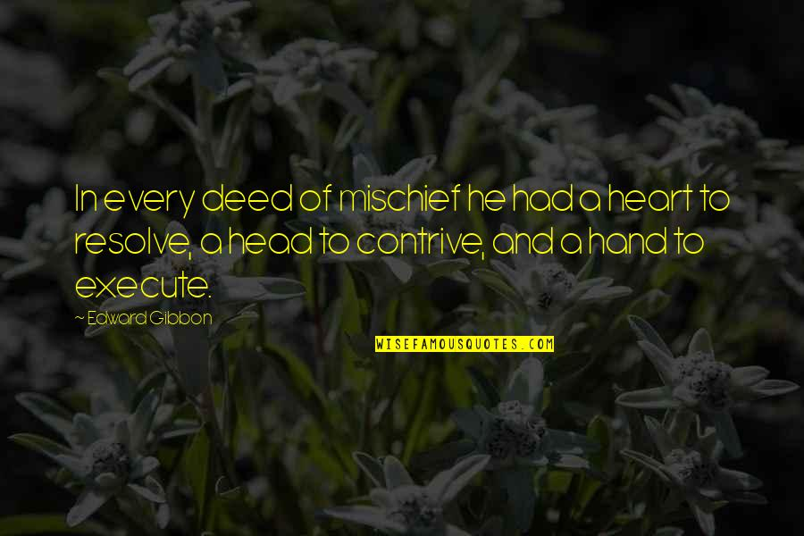 Gibbon Edward Quotes By Edward Gibbon: In every deed of mischief he had a