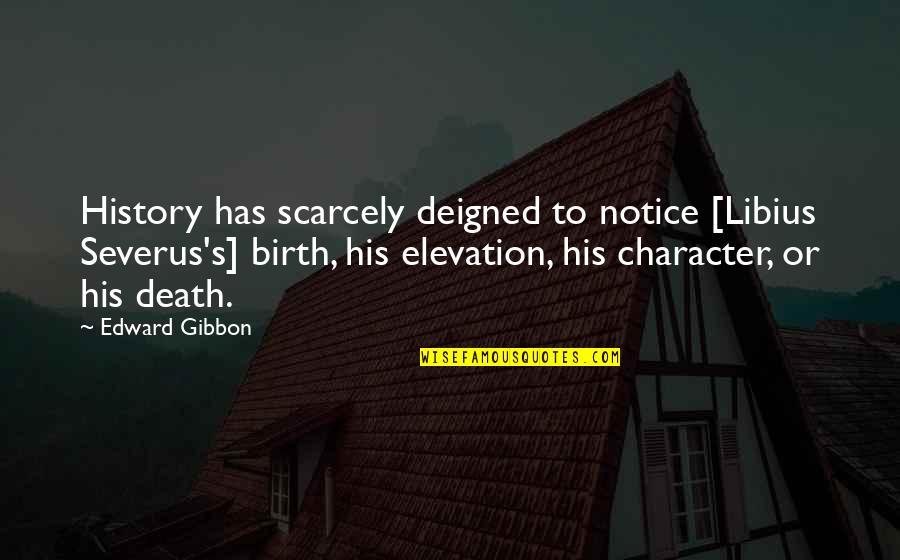 Gibbon Edward Quotes By Edward Gibbon: History has scarcely deigned to notice [Libius Severus's]