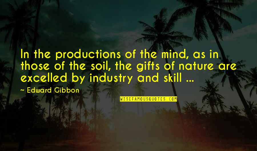 Gibbon Edward Quotes By Edward Gibbon: In the productions of the mind, as in