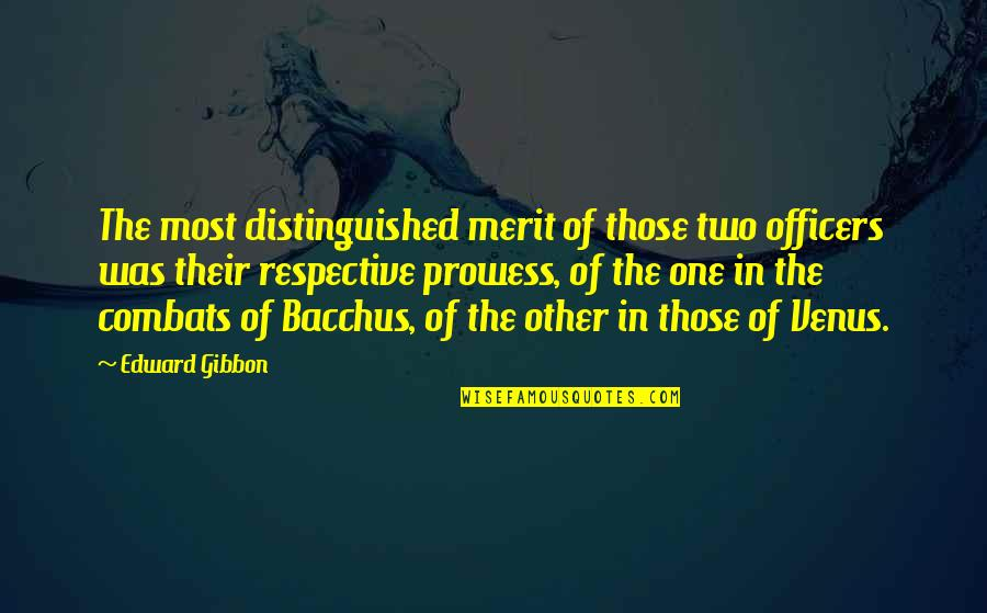 Gibbon Edward Quotes By Edward Gibbon: The most distinguished merit of those two officers