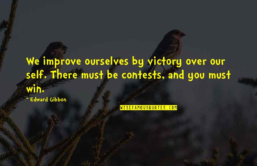 Gibbon Edward Quotes By Edward Gibbon: We improve ourselves by victory over our self.