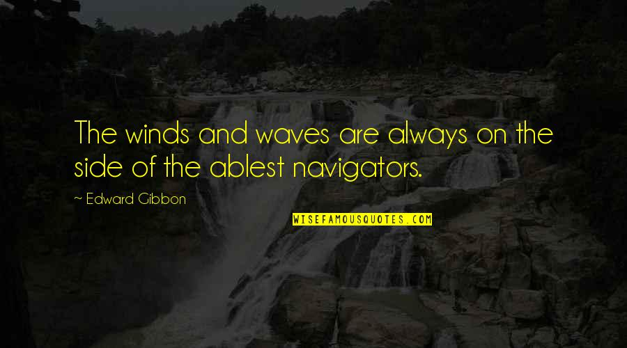 Gibbon Edward Quotes By Edward Gibbon: The winds and waves are always on the