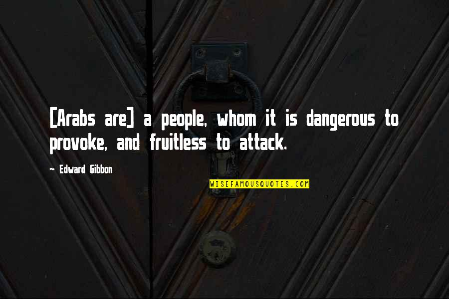 Gibbon Edward Quotes By Edward Gibbon: [Arabs are] a people, whom it is dangerous