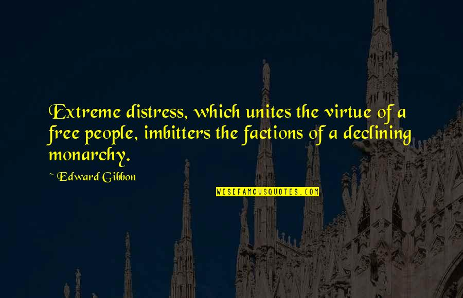 Gibbon Edward Quotes By Edward Gibbon: Extreme distress, which unites the virtue of a