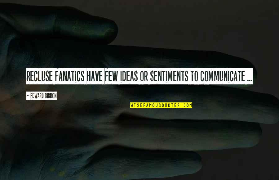 Gibbon Edward Quotes By Edward Gibbon: Recluse fanatics have few ideas or sentiments to