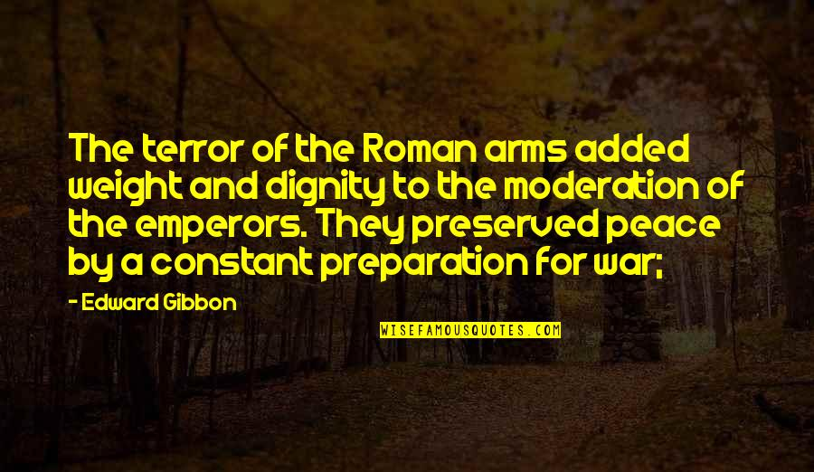 Gibbon Edward Quotes By Edward Gibbon: The terror of the Roman arms added weight