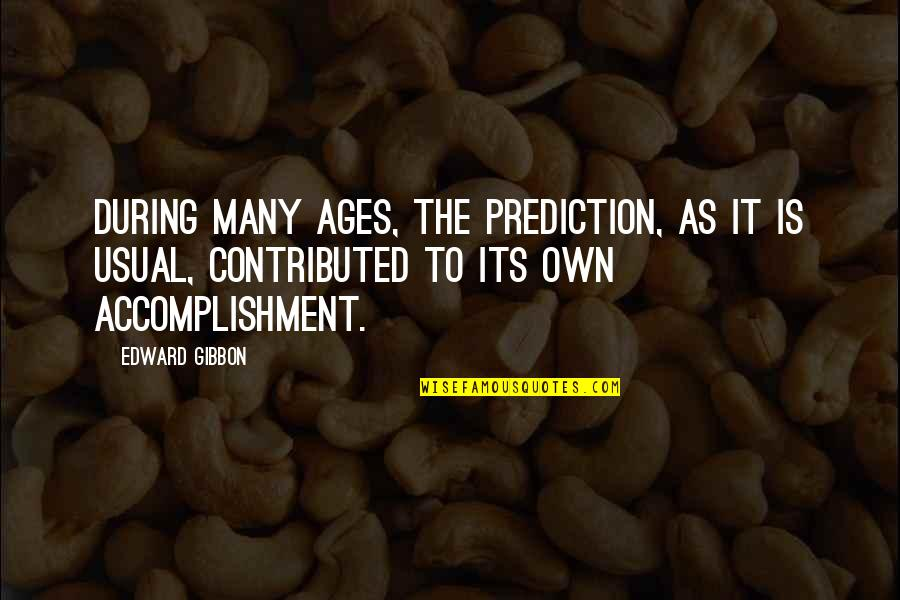 Gibbon Edward Quotes By Edward Gibbon: During many ages, the prediction, as it is