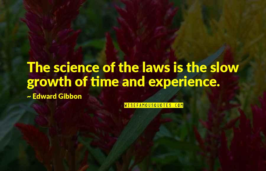 Gibbon Edward Quotes By Edward Gibbon: The science of the laws is the slow