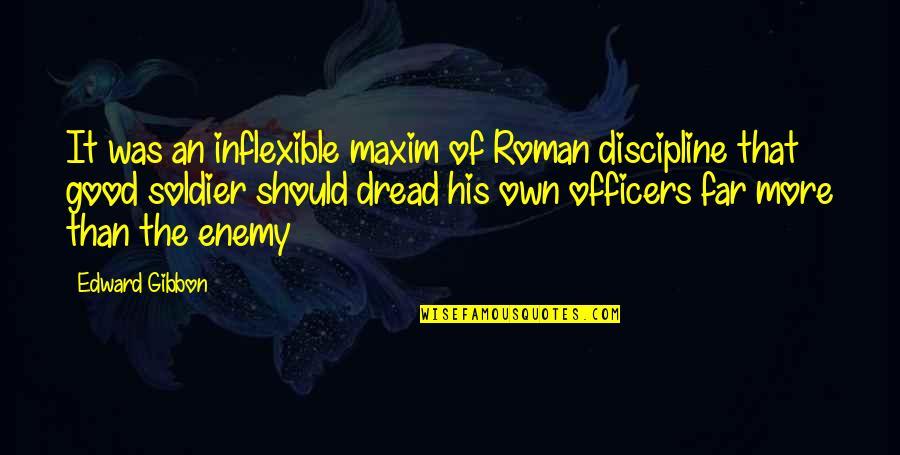 Gibbon Edward Quotes By Edward Gibbon: It was an inflexible maxim of Roman discipline