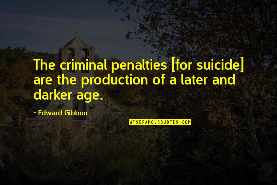 Gibbon Edward Quotes By Edward Gibbon: The criminal penalties [for suicide] are the production
