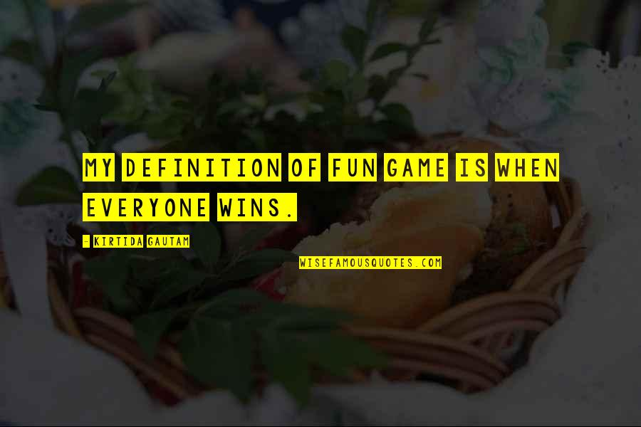 Gibran Lebanon Quotes By Kirtida Gautam: My definition of Fun Game is when everyone