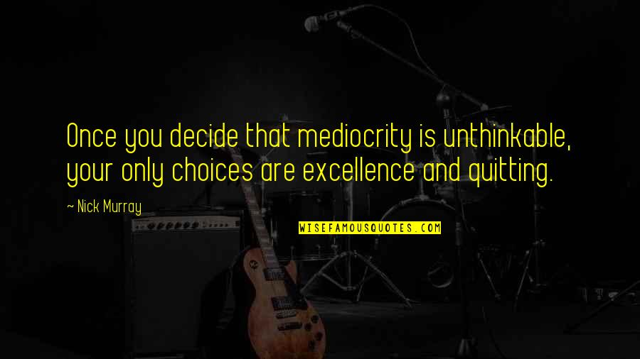 Gibran Lebanon Quotes By Nick Murray: Once you decide that mediocrity is unthinkable, your