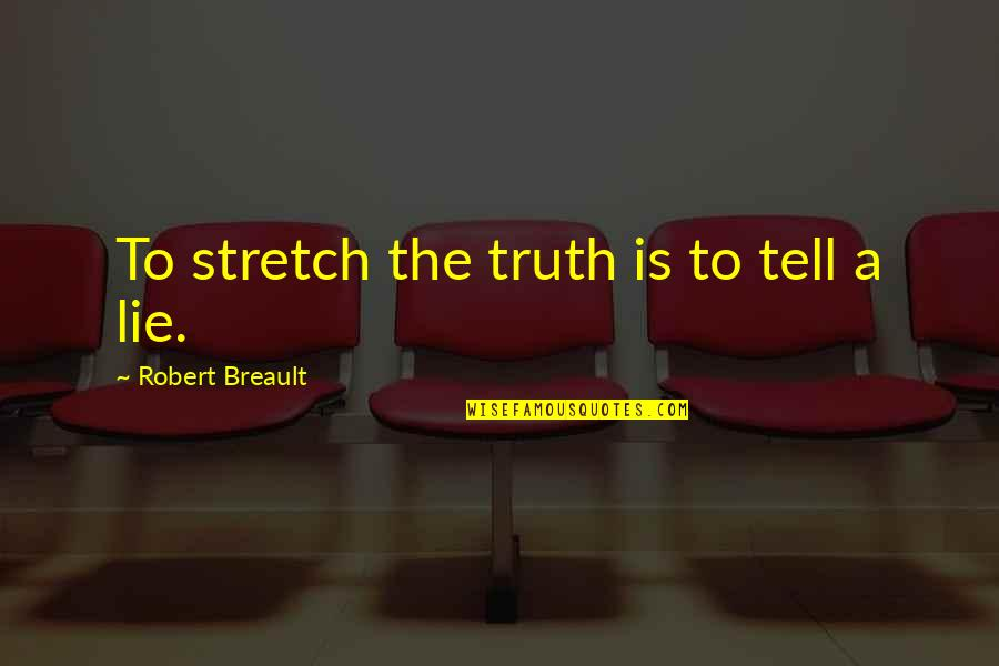 Gibran Lebanon Quotes By Robert Breault: To stretch the truth is to tell a