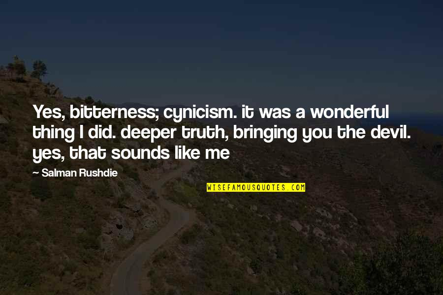 Gibreel Quotes By Salman Rushdie: Yes, bitterness; cynicism. it was a wonderful thing