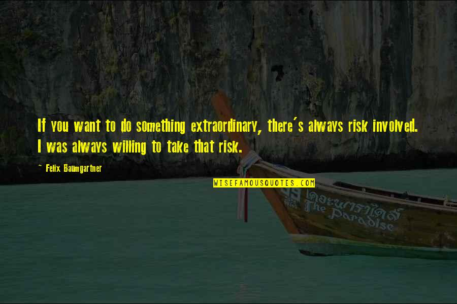 Gided Quotes By Felix Baumgartner: If you want to do something extraordinary, there's