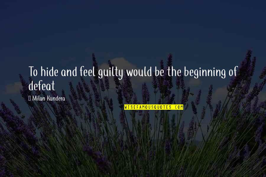 Gided Quotes By Milan Kundera: To hide and feel guilty would be the