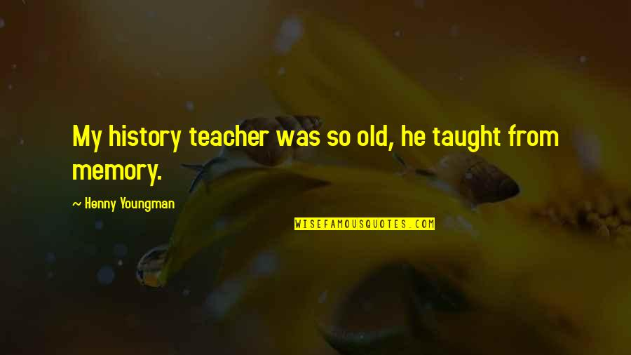 Gift Card Love Quotes By Henny Youngman: My history teacher was so old, he taught