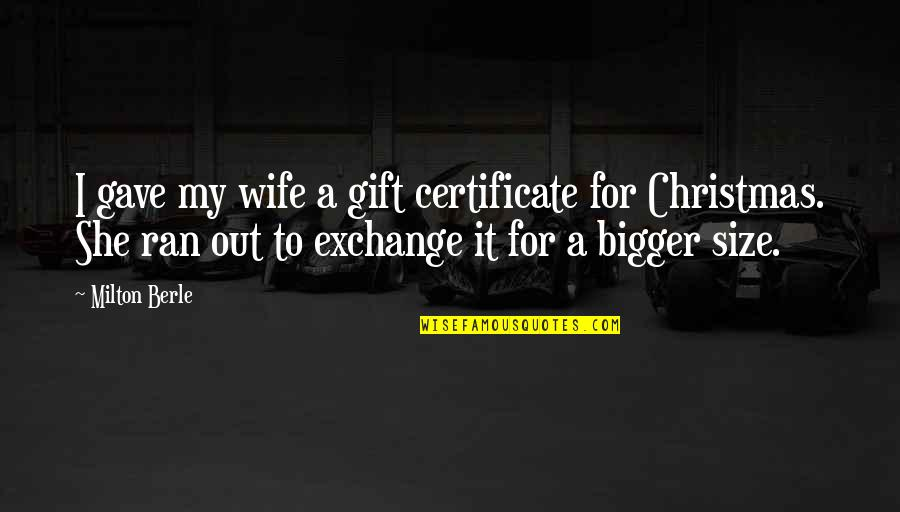 Gift Certificate Quotes By Milton Berle: I gave my wife a gift certificate for