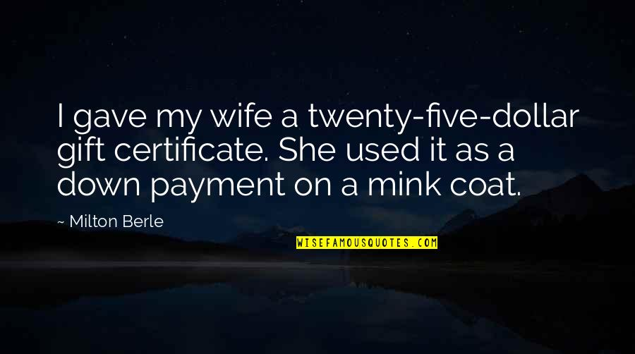 Gift Certificate Quotes By Milton Berle: I gave my wife a twenty-five-dollar gift certificate.