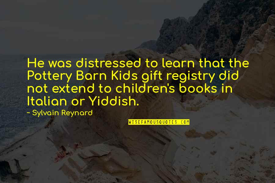 Gift Registry Quotes By Sylvain Reynard: He was distressed to learn that the Pottery