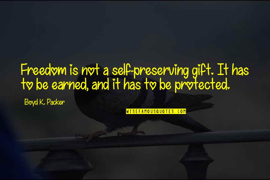 Gift To Self Quotes By Boyd K. Packer: Freedom is not a self-preserving gift. It has