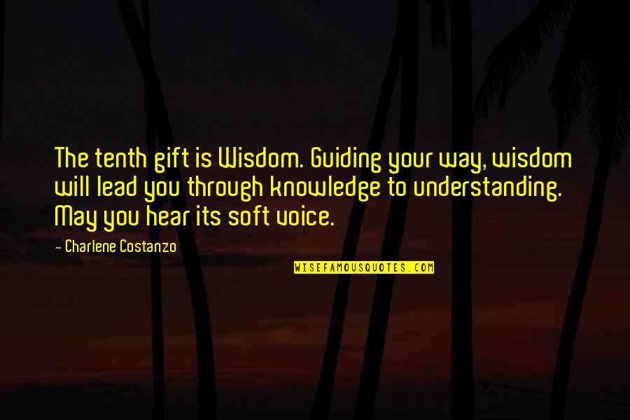 Gift To Self Quotes By Charlene Costanzo: The tenth gift is Wisdom. Guiding your way,