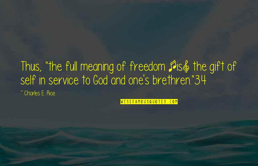 "Gift To Self Quotes By Charles E. Rice: Thus, ""the full meaning of freedom [is] the"