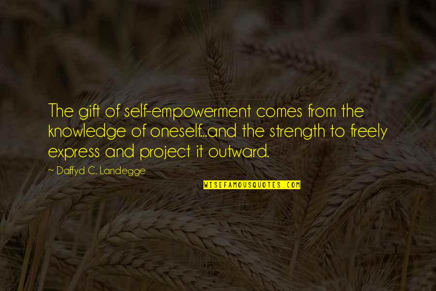Gift To Self Quotes By Daffyd C. Landegge: The gift of self-empowerment comes from the knowledge