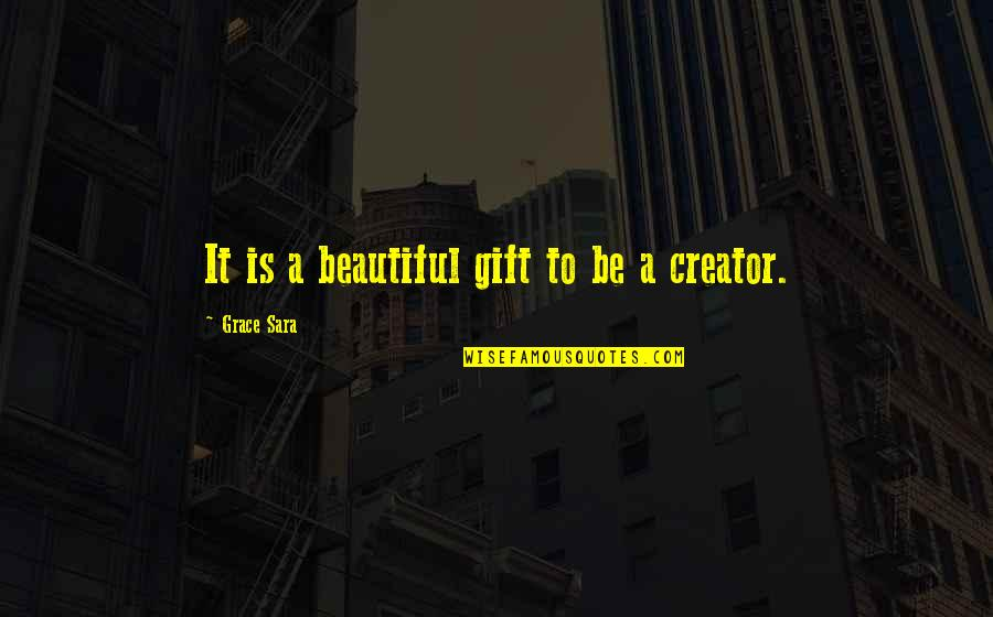 Gift To Self Quotes By Grace Sara: It is a beautiful gift to be a