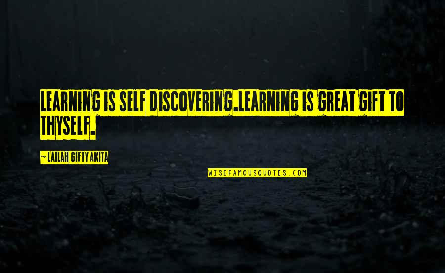 Gift To Self Quotes By Lailah Gifty Akita: Learning is self discovering.Learning is great gift to