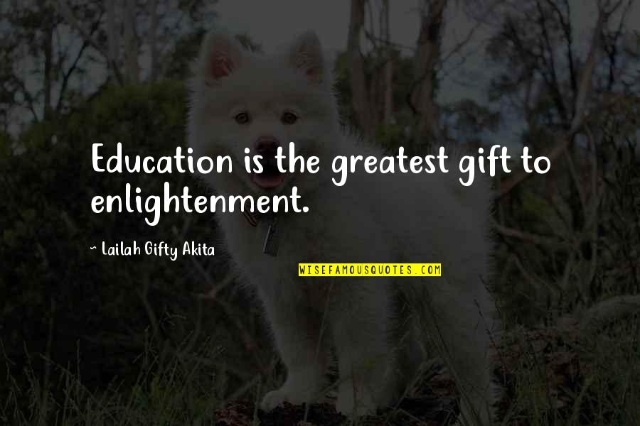 Gift To Self Quotes By Lailah Gifty Akita: Education is the greatest gift to enlightenment.