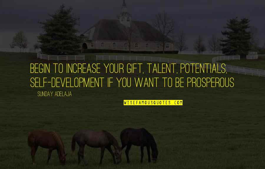 Gift To Self Quotes By Sunday Adelaja: Begin to increase your gift, talent, potentials, self-development