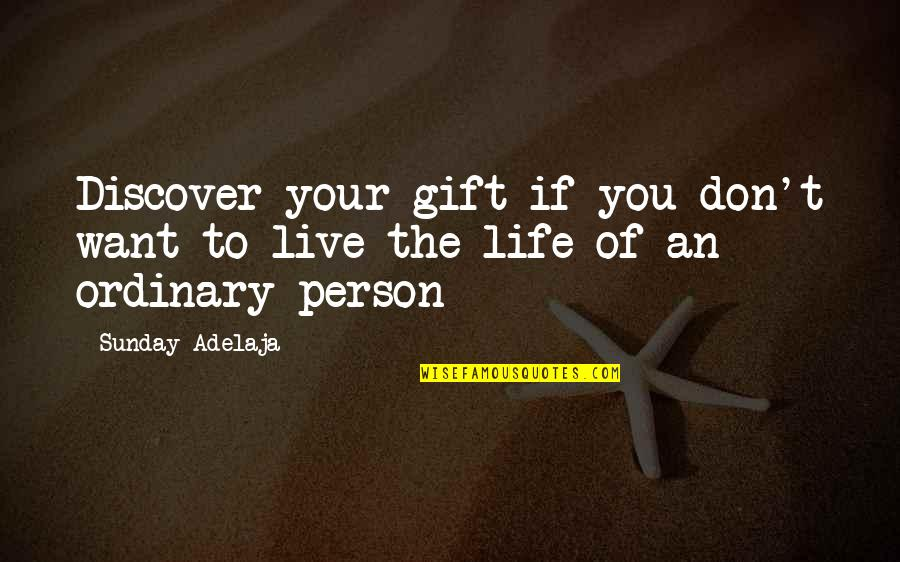 Gift To Self Quotes By Sunday Adelaja: Discover your gift if you don't want to