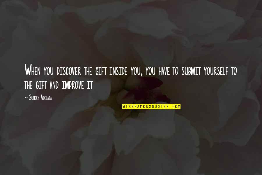 Gift To Self Quotes By Sunday Adelaja: When you discover the gift inside you, you