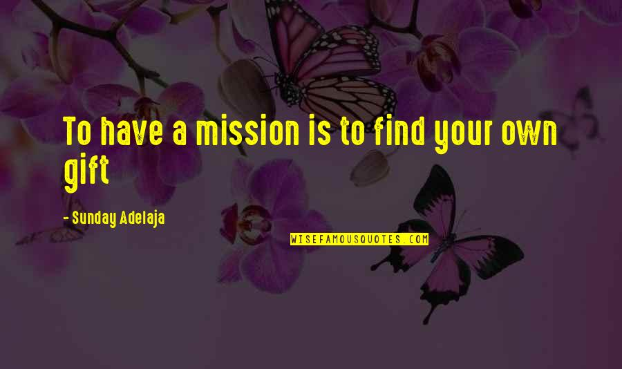 Gift To Self Quotes By Sunday Adelaja: To have a mission is to find your