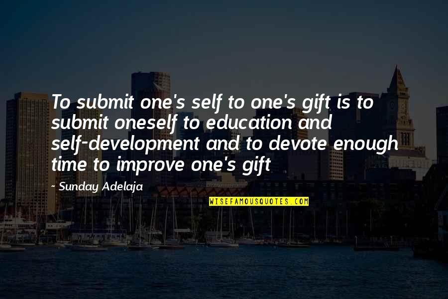 Gift To Self Quotes By Sunday Adelaja: To submit one's self to one's gift is