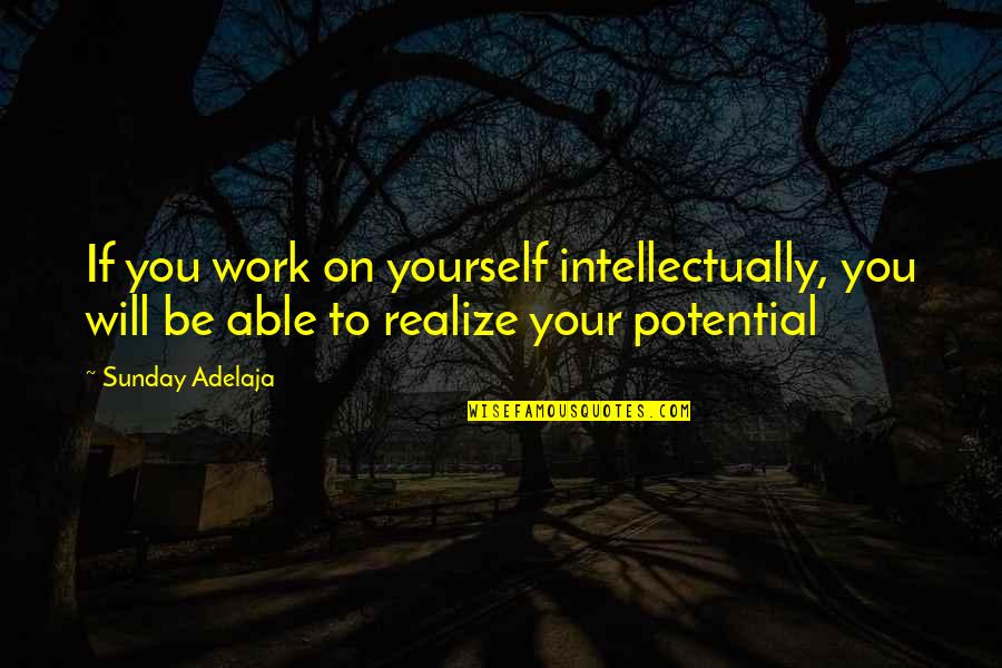 Gift To Self Quotes By Sunday Adelaja: If you work on yourself intellectually, you will