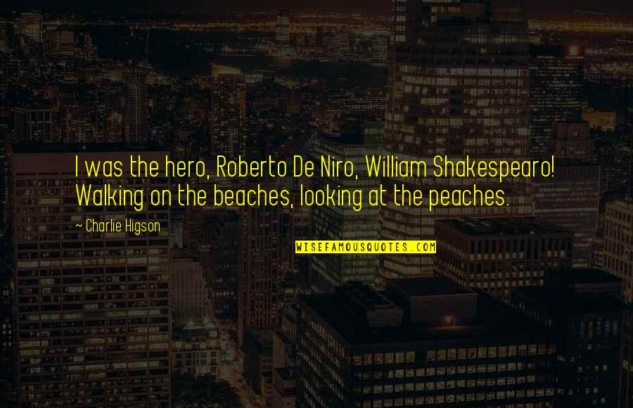 Gifted And Talented Child Quotes By Charlie Higson: I was the hero, Roberto De Niro, William