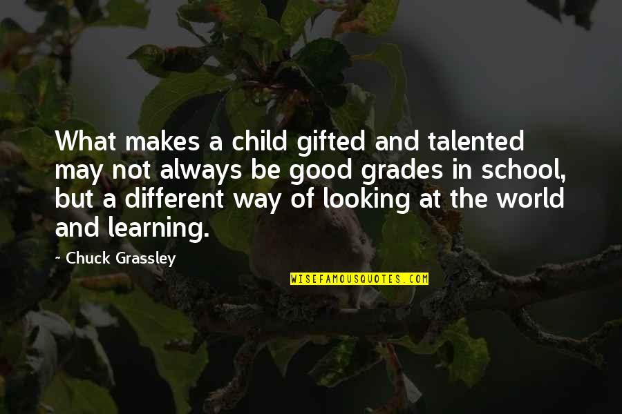 Gifted And Talented Child Quotes By Chuck Grassley: What makes a child gifted and talented may