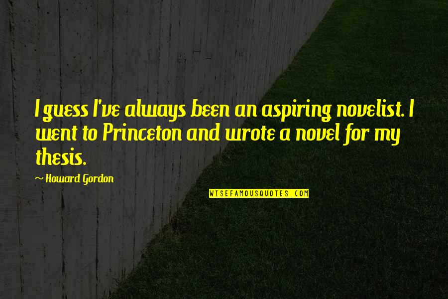 Gifted And Talented Child Quotes By Howard Gordon: I guess I've always been an aspiring novelist.
