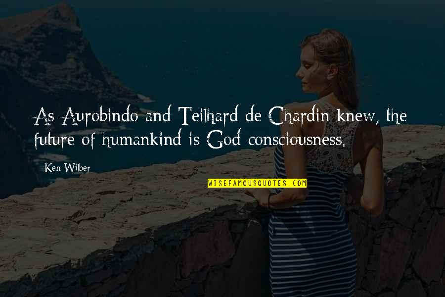 Gifted And Talented Child Quotes By Ken Wilber: As Aurobindo and Teilhard de Chardin knew, the