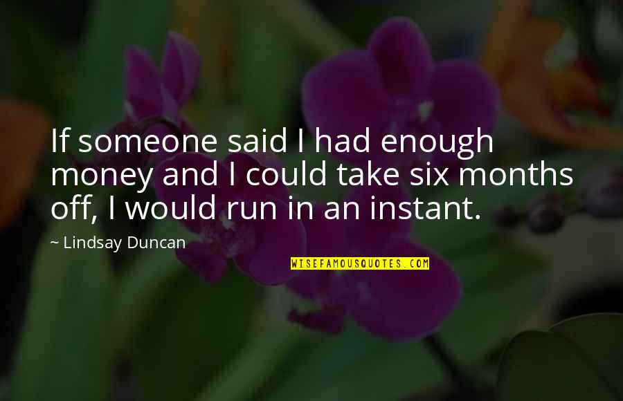 Gifted And Talented Child Quotes By Lindsay Duncan: If someone said I had enough money and