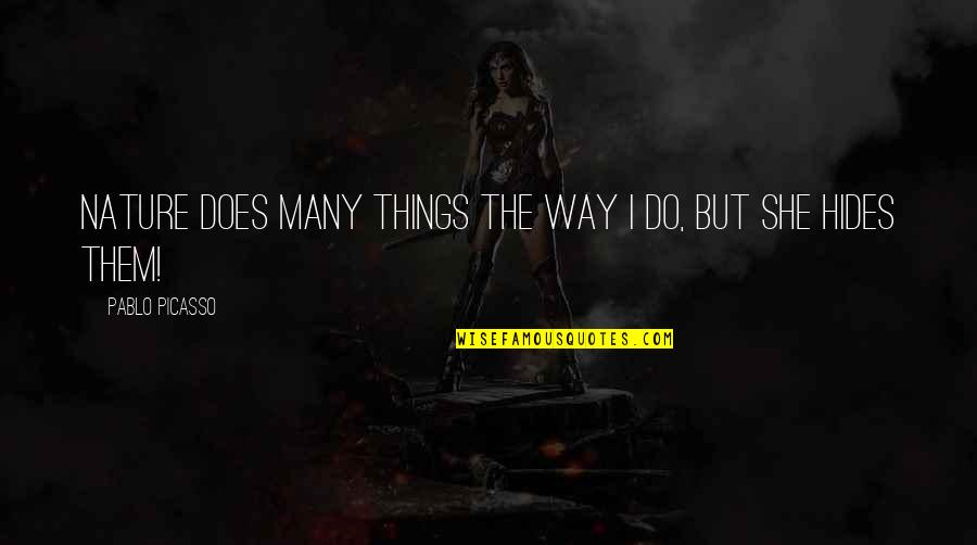 Gifted And Talented Child Quotes By Pablo Picasso: Nature does many things the way I do,