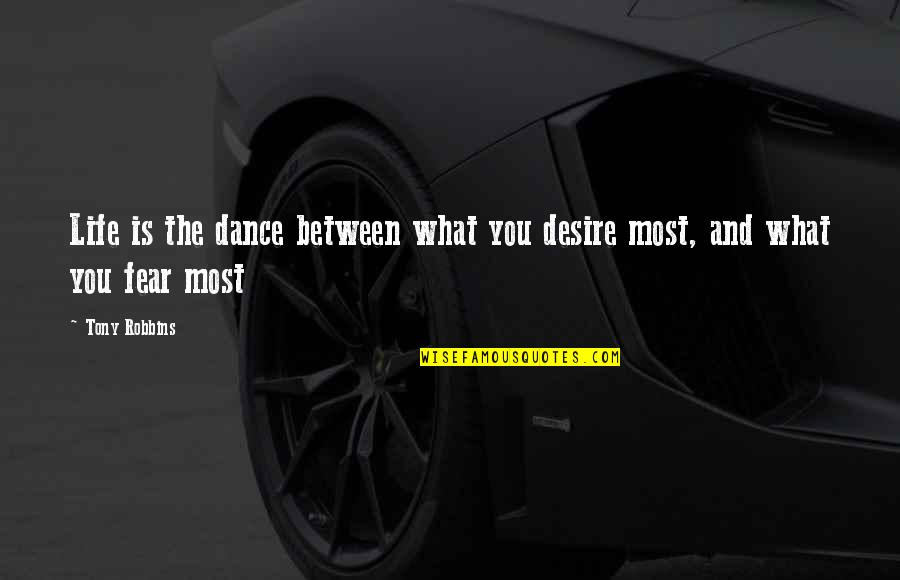 Gifted And Talented Child Quotes By Tony Robbins: Life is the dance between what you desire