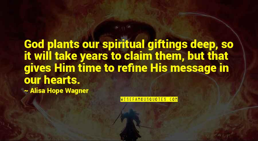 Giftings Quotes By Alisa Hope Wagner: God plants our spiritual giftings deep, so it