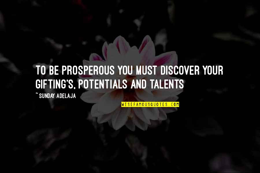 Giftings Quotes By Sunday Adelaja: To be prosperous you must discover your gifting's,