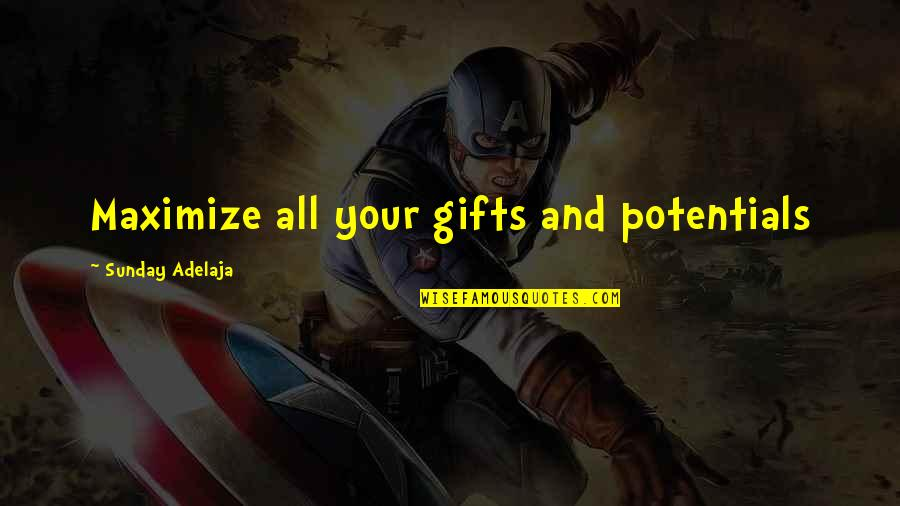 Giftings Quotes By Sunday Adelaja: Maximize all your gifts and potentials
