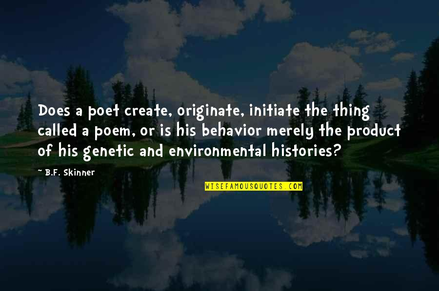 Gifts From The Sea Quotes By B.F. Skinner: Does a poet create, originate, initiate the thing