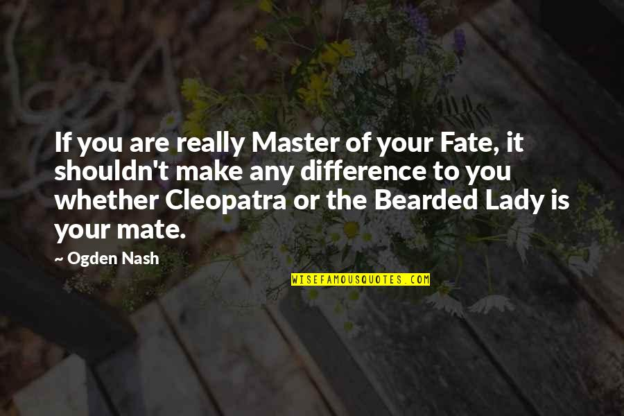 Gifts From The Sea Quotes By Ogden Nash: If you are really Master of your Fate,