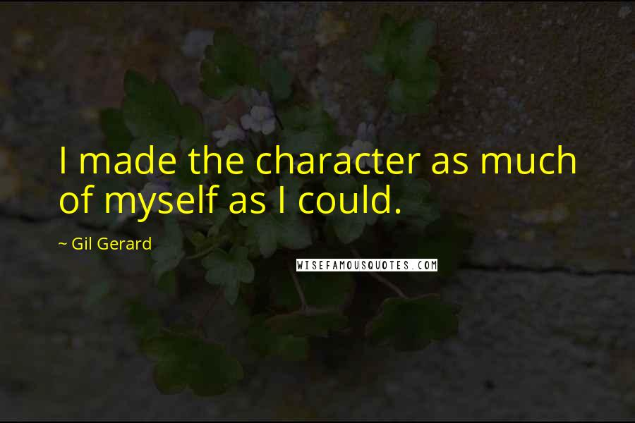 Gil Gerard quotes: I made the character as much of myself as I could.